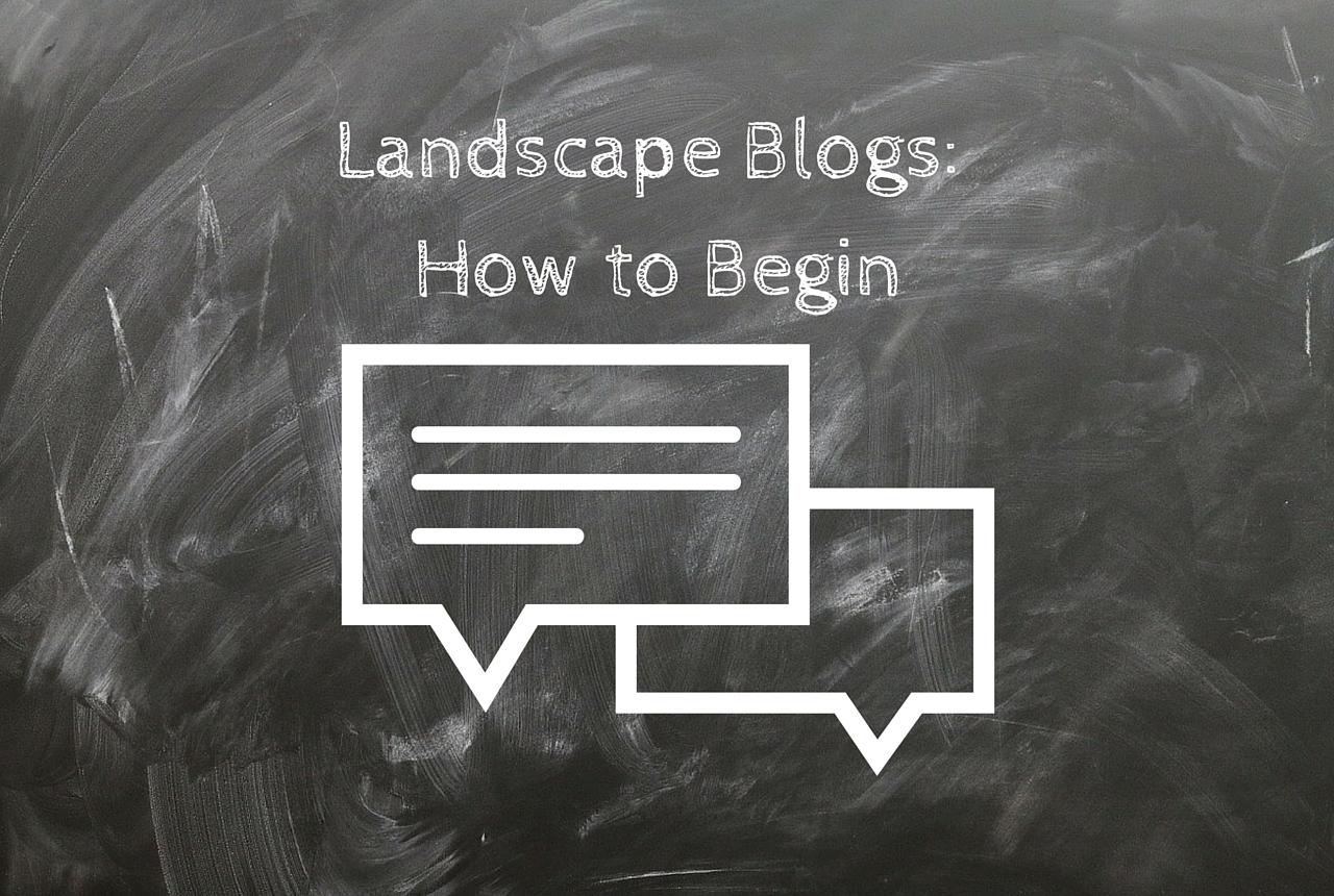 Landscape Blogs: How to Begin