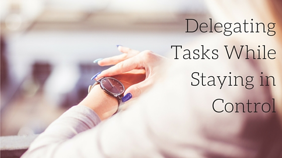 Delegating Tasks While Staying in Control