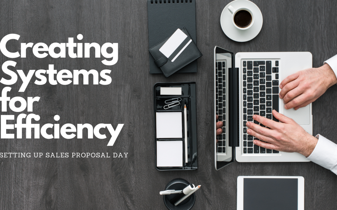 Efficiency Systems: Setting Up Sales Proposal Day