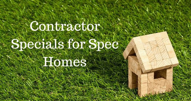 Contractor Specials for Spec Homes