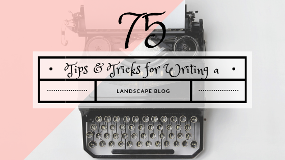 75 Tips and Tricks for Writing a Landscaping Blog