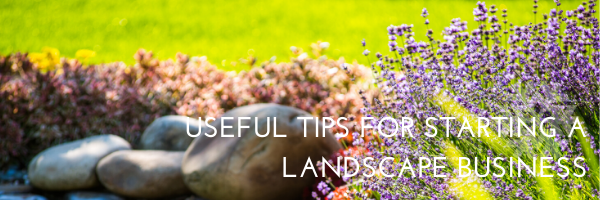 Useful Tips for Starting a Landscape Business