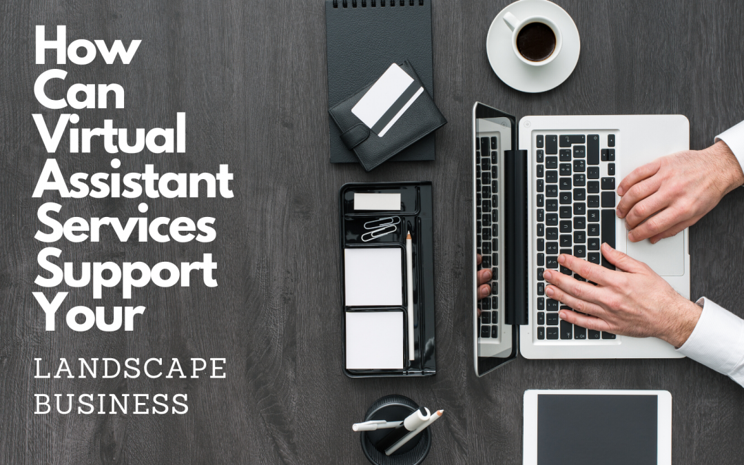 Virtual Assistant Services Support – Landscape Business